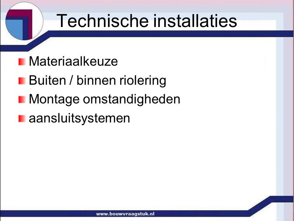 Technische installaties Materiaalkeuze Buiten / binnen riolering Montage omstandigheden aansluitsystemen