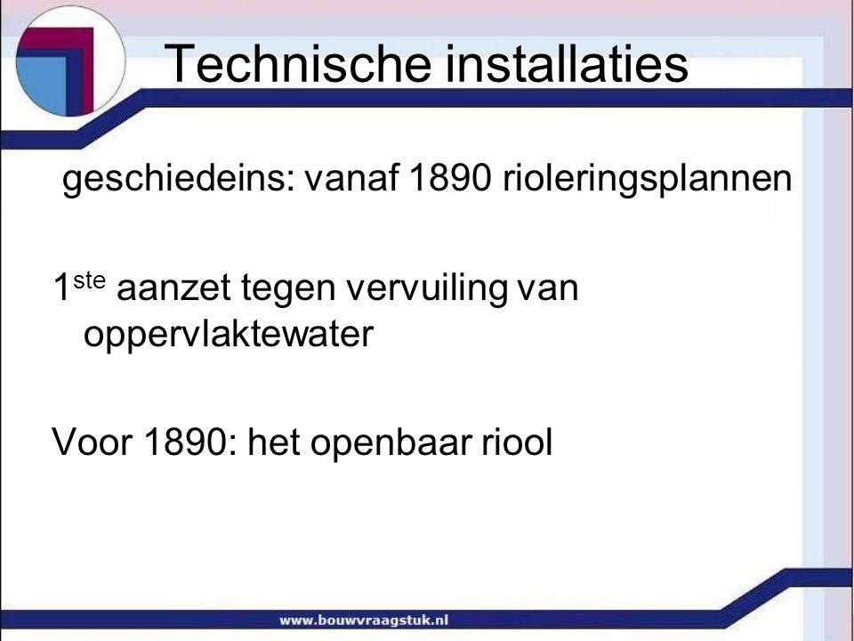 Technische installaties geschiedeins: vanaf 1890 rioleringsplannen 1 ste aanzet tegen vervuiling van oppervlaktewater Voor 1890: het openbaar riool