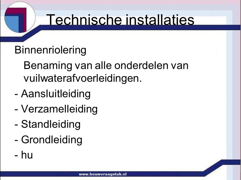 Technische installaties Binnenriolering Benaming van alle onderdelen van vuilwaterafvoerleidingen.