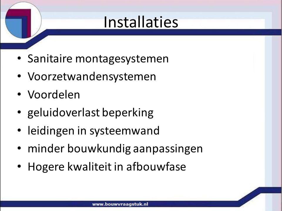 Installaties Sanitaire montagesystemen Voorzetwandensystemen Voordelen geluidoverlast beperking leidingen in systeemwand minder bouwkundig aanpassinge