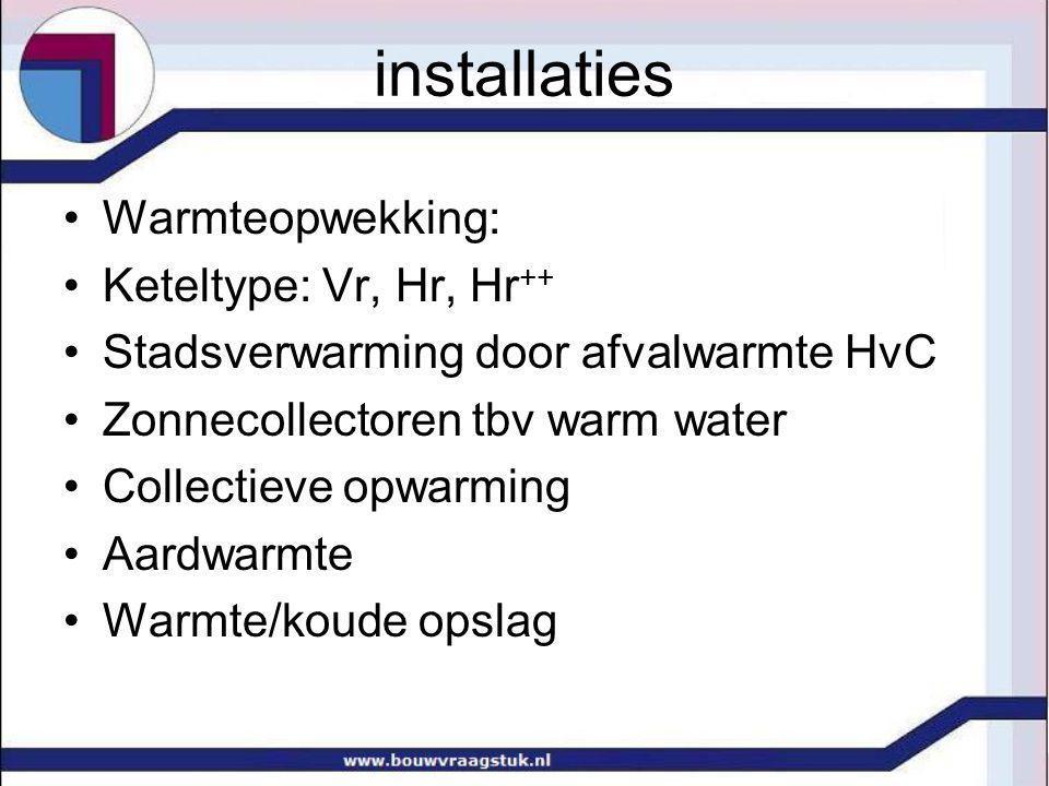 installaties Warmteopwekking: Keteltype: Vr, Hr, Hr ++ Stadsverwarming door afvalwarmte HvC Zonnecollectoren tbv warm water Collectieve opwarming Aard