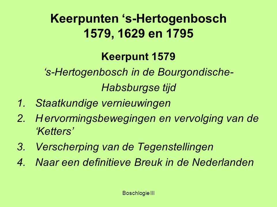Boschlogie III Keerpunten 's-Hertogenbosch 1579, 1629 en 1795 Keerpunt 1629 's-Hertogenbosch onder Staatsgezag 1.Het Capitulatieverdrag 2.Lotgevallen van de katholieken 3.De Hervormde Gemeenten 4.Stad en Meierij 5.De jaren 1672-1674