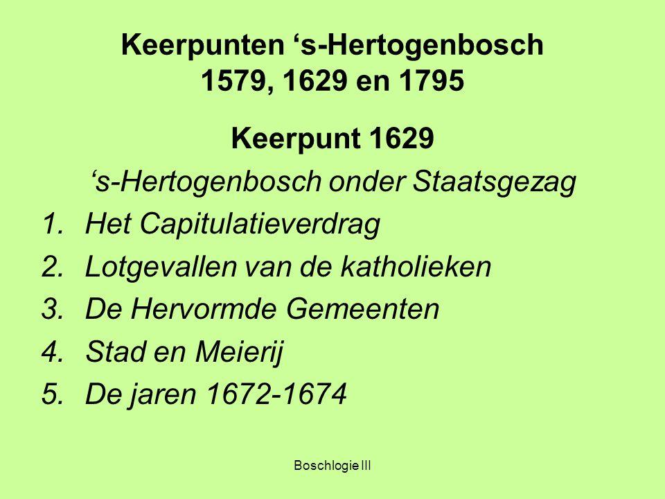 Boschlogie III Keerpunten 's-Hertogenbosch 1579, 1629 en 1795 Keerpunt 1629 's-Hertogenbosch onder Staatsgezag 1.Het Capitulatieverdrag 2.Lotgevallen