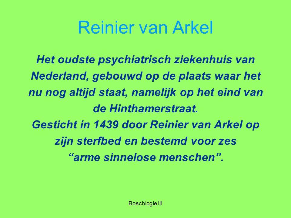 Boschlogie III Reinier van Arkel Het oudste psychiatrisch ziekenhuis van Nederland, gebouwd op de plaats waar het nu nog altijd staat, namelijk op het