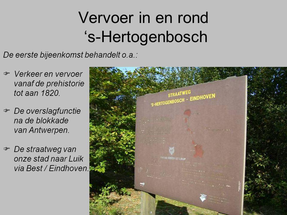 Vervoer in en rond 's-Hertogenbosch De eerste bijeenkomst behandelt o.a.:  Verkeer en vervoer vanaf de prehistorie tot aan 1820.  De overslagfunctie