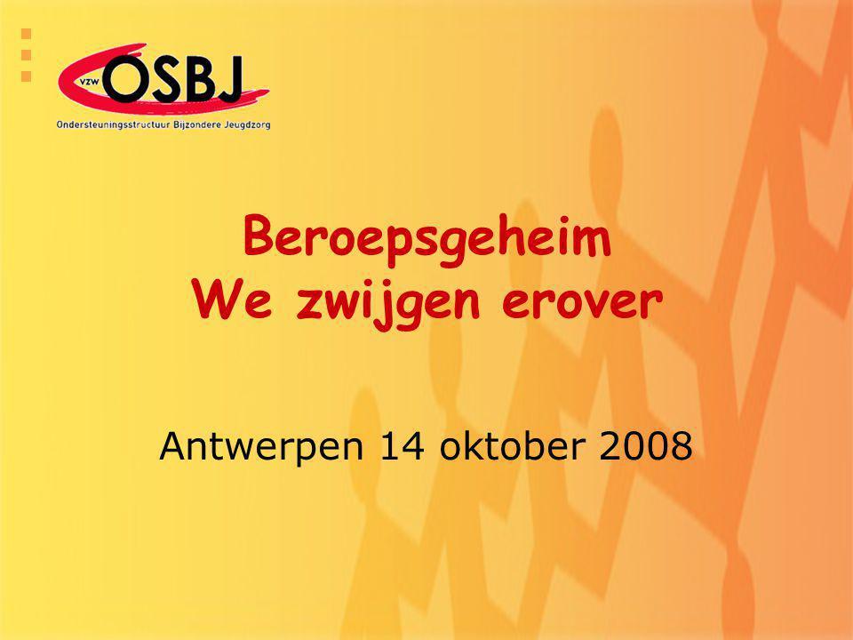 Beroepsgeheim We zwijgen erover Antwerpen 14 oktober 2008