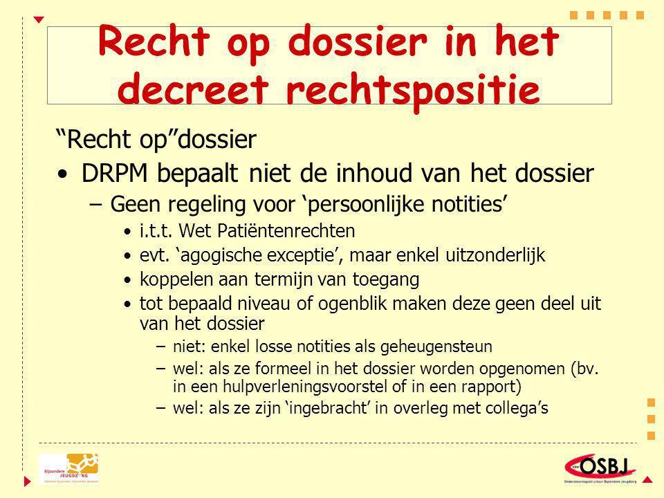 Recht op dossier in het decreet rechtspositie Recht op dossier DRPM bepaalt niet de inhoud van het dossier –Geen regeling voor 'persoonlijke notities' i.t.t.
