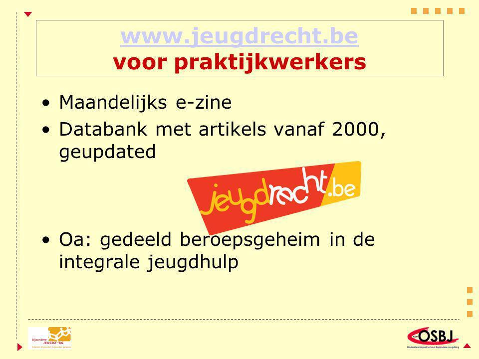 www.jeugdrecht.be www.jeugdrecht.be voor praktijkwerkers Maandelijks e-zine Databank met artikels vanaf 2000, geupdated Oa: gedeeld beroepsgeheim in de integrale jeugdhulp