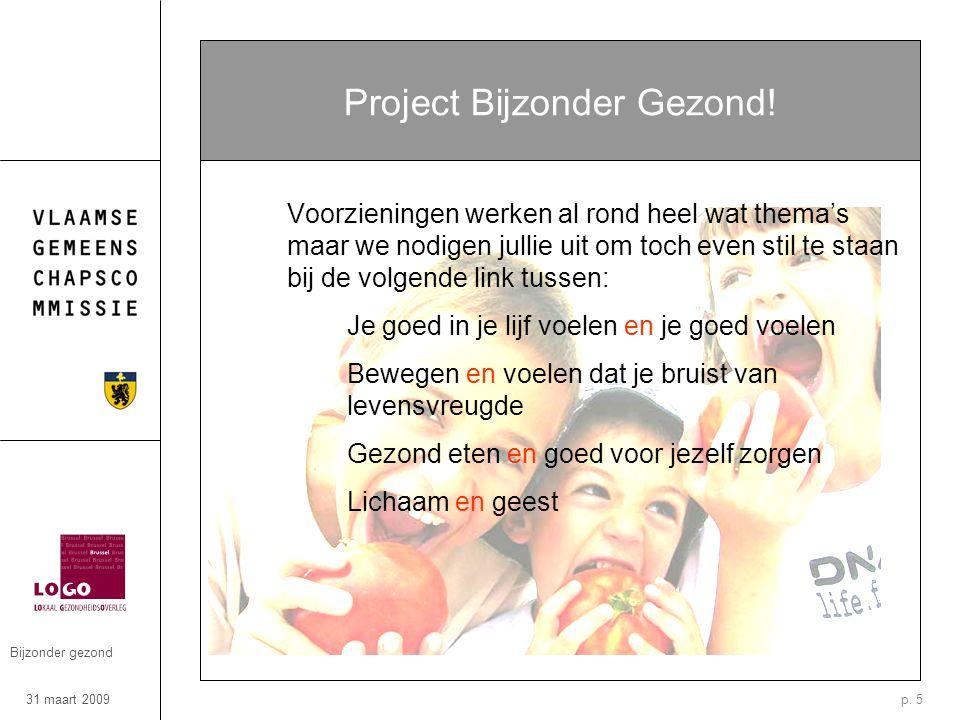 31 maart 2009 Bijzonder gezond p. 5 Project Bijzonder Gezond.