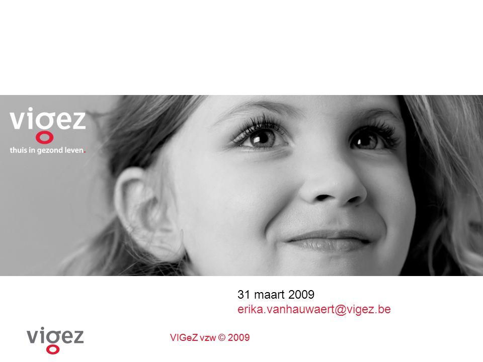 VIGeZ vzw © 2009 Vlaams Instituut voor Gezondheidspromotie en Ziektepreventie Missie: Het Vlaams Instituut voor Gezondheidspromotie en Ziektepreventie wil een gezonde leefstijl en een gezonde leefomgeving bevorderen en zo bijdragen tot een betere levenskwaliteit voor alle inwoners van Vlaanderen