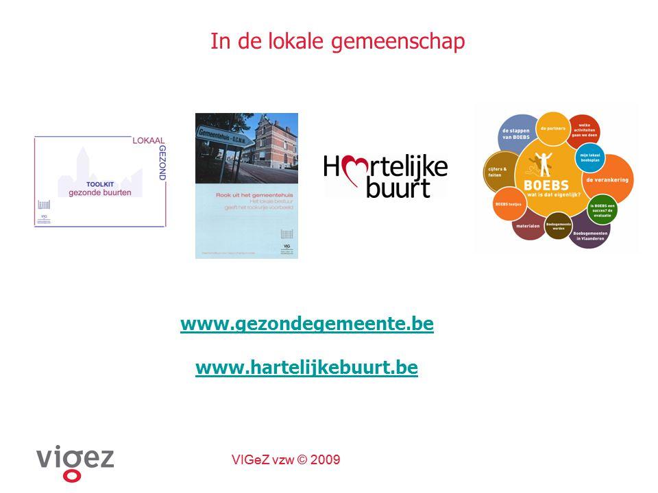 VIGeZ vzw © 2009 In de lokale gemeenschap www.gezondegemeente.be www.hartelijkebuurt.be