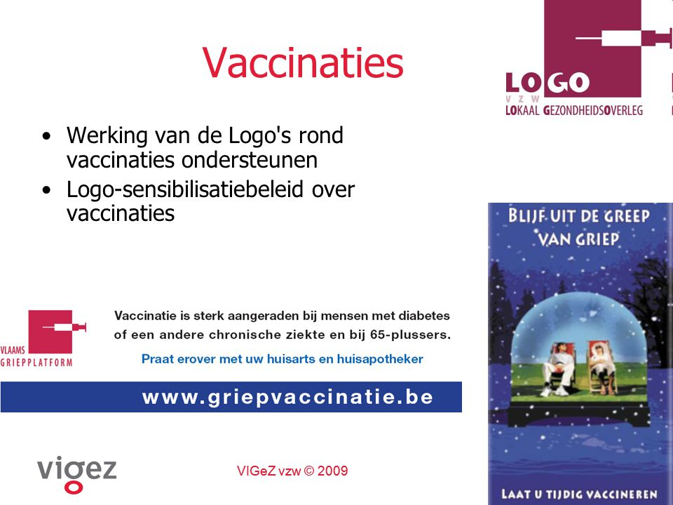 VIGeZ vzw © 2009 Vaccinaties Werking van de Logo s rond vaccinaties ondersteunen Logo-sensibilisatiebeleid over vaccinaties