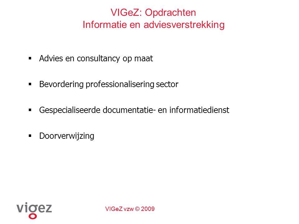VIGeZ vzw © 2009 VIGeZ: Opdrachten Informatie en adviesverstrekking  Advies en consultancy op maat  Bevordering professionalisering sector  Gespecialiseerde documentatie- en informatiedienst  Doorverwijzing