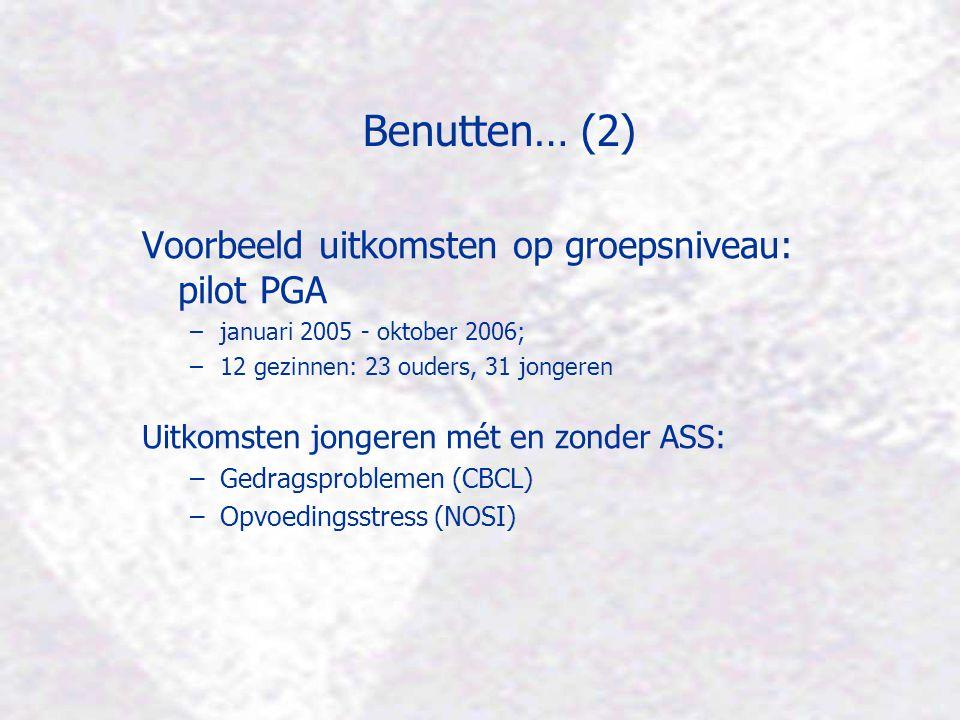 Benutten… (2) Voorbeeld uitkomsten op groepsniveau: pilot PGA –januari 2005 - oktober 2006; –12 gezinnen: 23 ouders, 31 jongeren Uitkomsten jongeren m