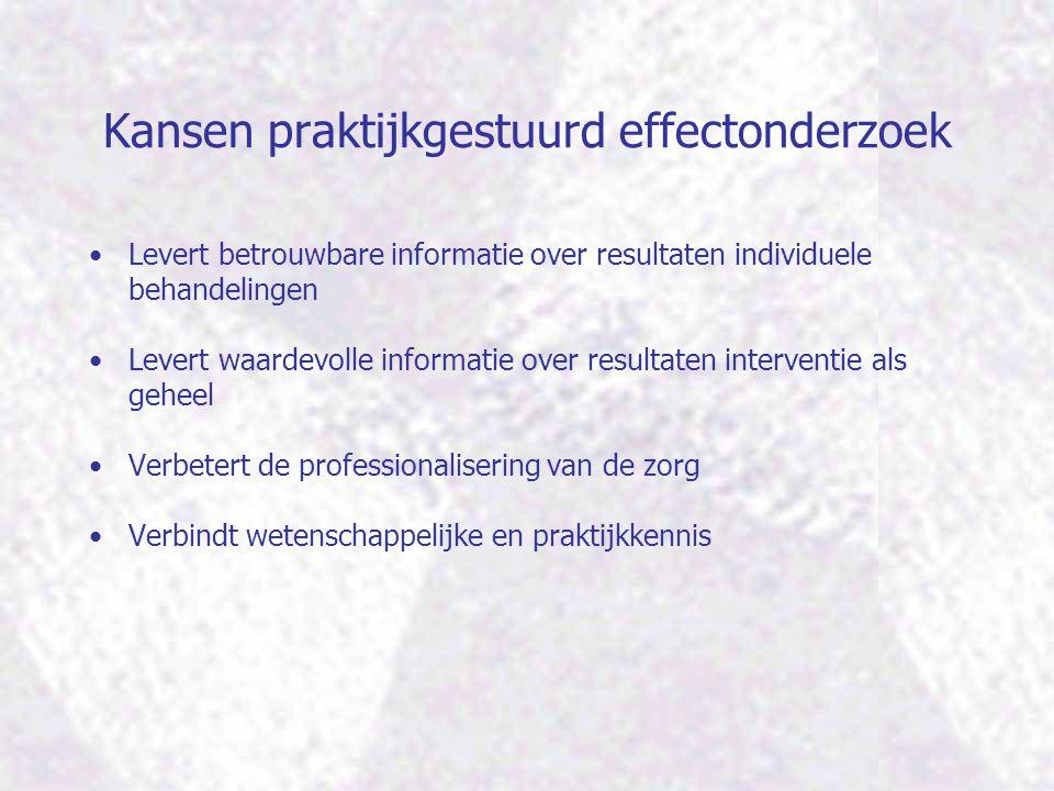 Kansen praktijkgestuurd effectonderzoek Levert betrouwbare informatie over resultaten individuele behandelingen Levert waardevolle informatie over res