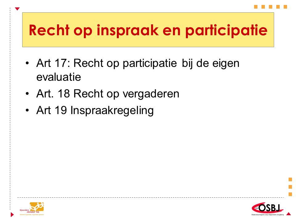 Recht op inspraak en participatie Art 17: Recht op participatie bij de eigen evaluatie Art.