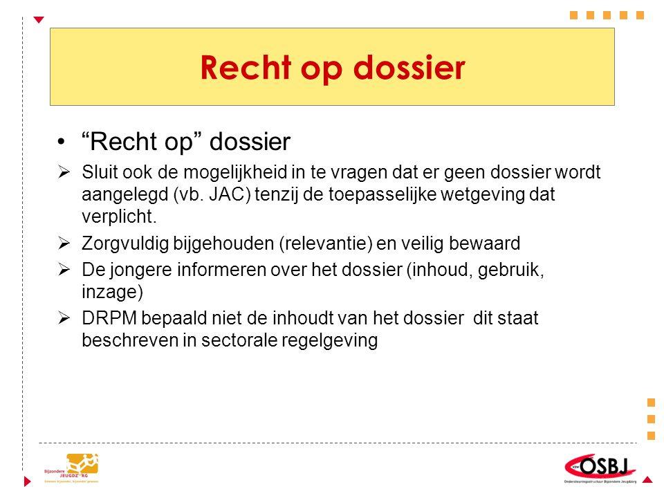 Recht op dossier Recht op dossier  Sluit ook de mogelijkheid in te vragen dat er geen dossier wordt aangelegd (vb.