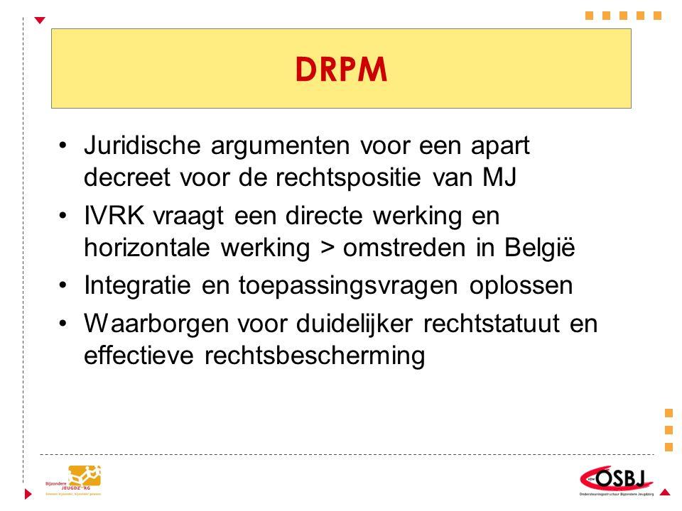DRPM Juridische argumenten voor een apart decreet voor de rechtspositie van MJ IVRK vraagt een directe werking en horizontale werking > omstreden in België Integratie en toepassingsvragen oplossen Waarborgen voor duidelijker rechtstatuut en effectieve rechtsbescherming