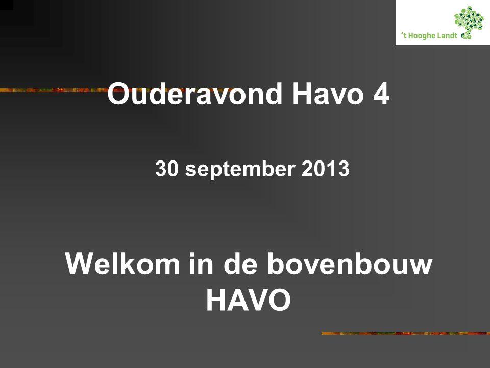 Ouderavond Havo 4 30 september 2013 Welkom in de bovenbouw HAVO