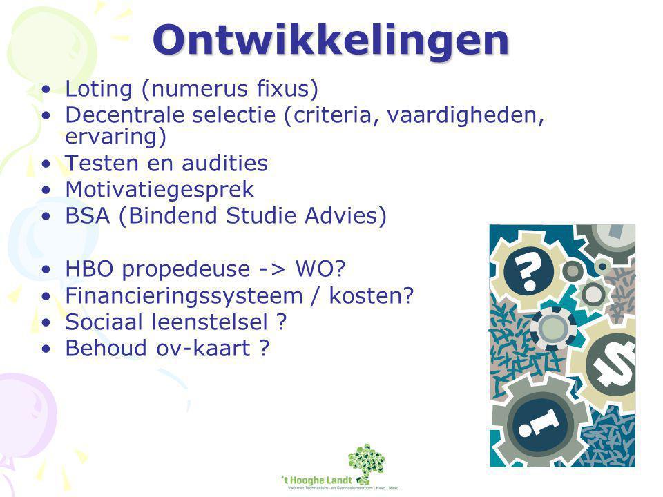 Ontwikkelingen Loting (numerus fixus) Decentrale selectie (criteria, vaardigheden, ervaring) Testen en audities Motivatiegesprek BSA (Bindend Studie Advies) HBO propedeuse -> WO.