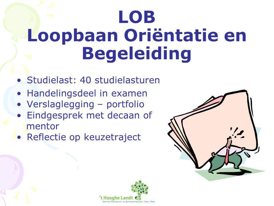 LOB Loopbaan Oriëntatie en Begeleiding Studielast: 40 studielasturen Handelingsdeel in examen Verslaglegging – portfolio Eindgesprek met decaan of mentor Reflectie op keuzetraject