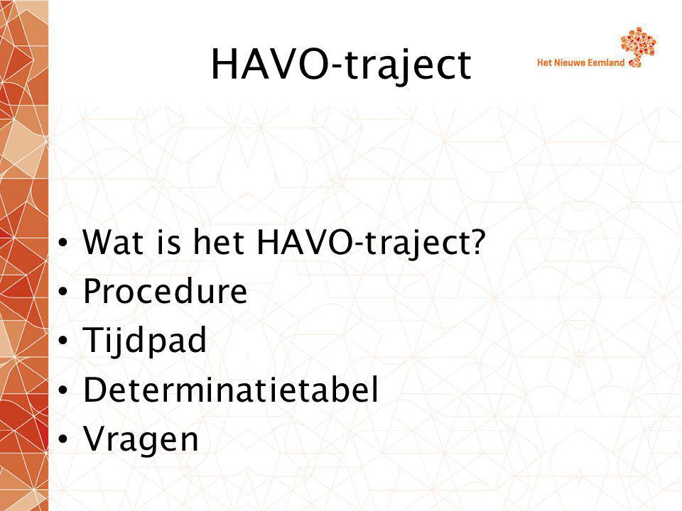 HAVO-traject Wat is het HAVO-traject Procedure Tijdpad Determinatietabel Vragen