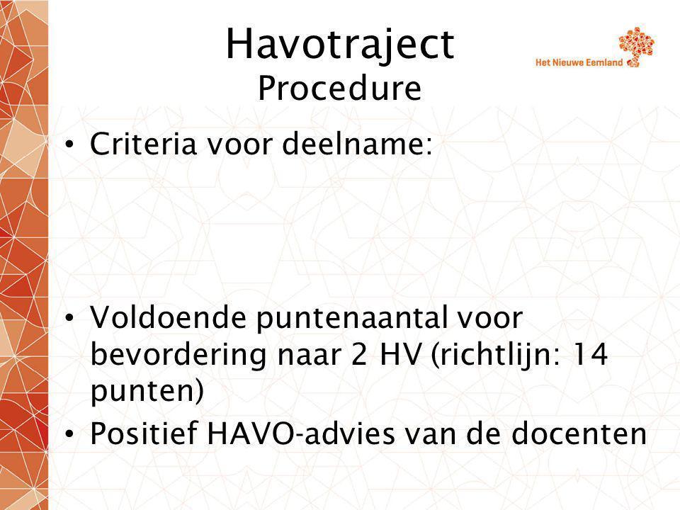 Havotraject Procedure Criteria voor deelname: Voldoende puntenaantal voor bevordering naar 2 HV (richtlijn: 14 punten) Positief HAVO-advies van de docenten