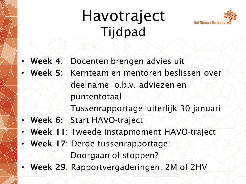 Havotraject Tijdpad Week 4: Docenten brengen advies uit Week 5: Kernteam en mentoren beslissen over deelname o.b.v.