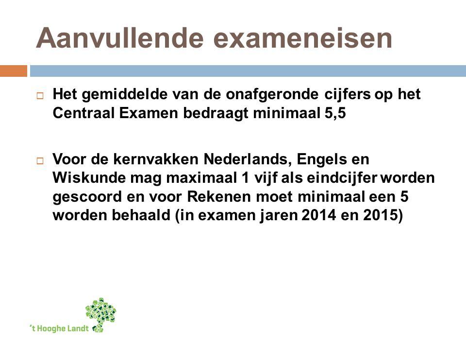 Aanvullende exameneisen  Het gemiddelde van de onafgeronde cijfers op het Centraal Examen bedraagt minimaal 5,5  Voor de kernvakken Nederlands, Enge