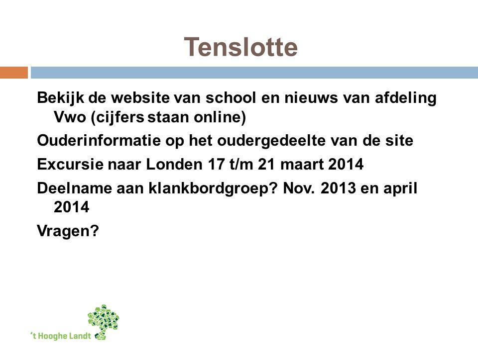 Tenslotte Bekijk de website van school en nieuws van afdeling Vwo (cijfers staan online) Ouderinformatie op het oudergedeelte van de site Excursie naar Londen 17 t/m 21 maart 2014 Deelname aan klankbordgroep.