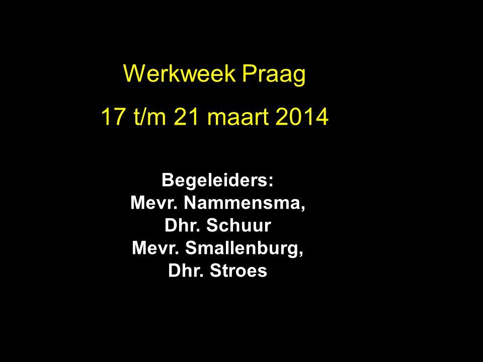 Werkweek Praag 2010 Werkweek Praag 17 t/m 21 maart 2014 Begeleiders: Mevr. Nammensma, Dhr. Schuur Mevr. Smallenburg, Dhr. Stroes