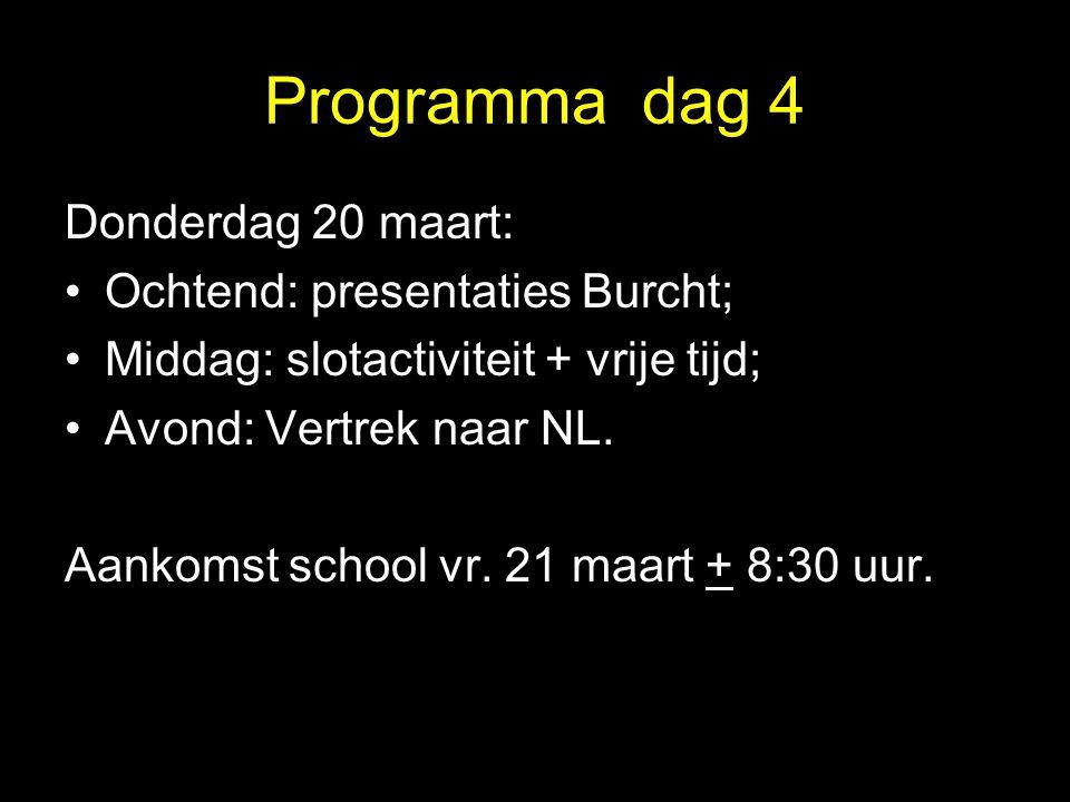 Programma dag 4 Donderdag 20 maart: Ochtend: presentaties Burcht; Middag: slotactiviteit + vrije tijd; Avond: Vertrek naar NL. Aankomst school vr. 21