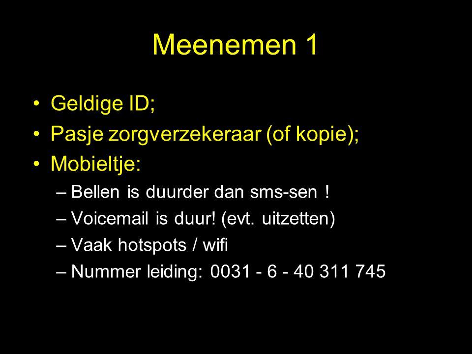 Meenemen 1 Geldige ID;Geldige ID; Pasje zorgverzekeraar (of kopie);Pasje zorgverzekeraar (of kopie); Mobieltje:Mobieltje: –Bellen is duurder dan sms-s