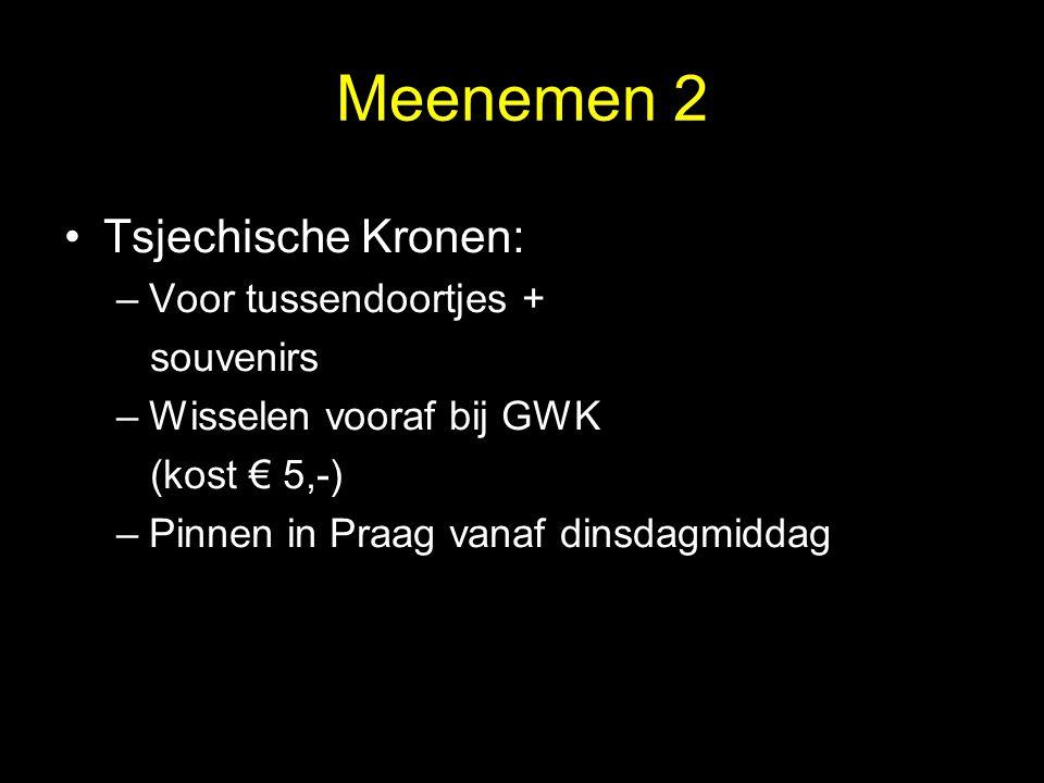 Meenemen 2 Tsjechische Kronen: –Voor tussendoortjes + souvenirs –Wisselen vooraf bij GWK (kost € 5,-) –Pinnen in Praag vanaf dinsdagmiddag