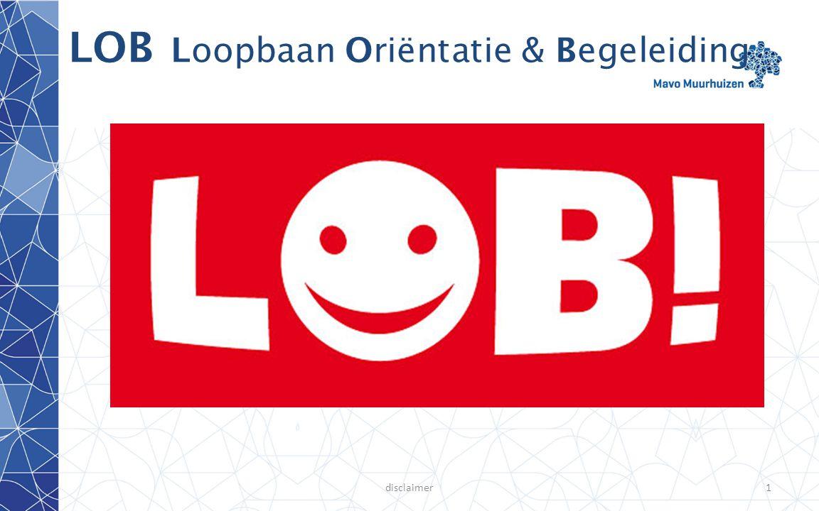 disclaimer2 LOB Loopbaan Oriëntatie & Begeleiding Mijn naam: Bas Kuiper de decaan heet tegenwoordig: coördinator LOB omdat: de mentoren erg veel doen zij volgen de leerling op de voet.