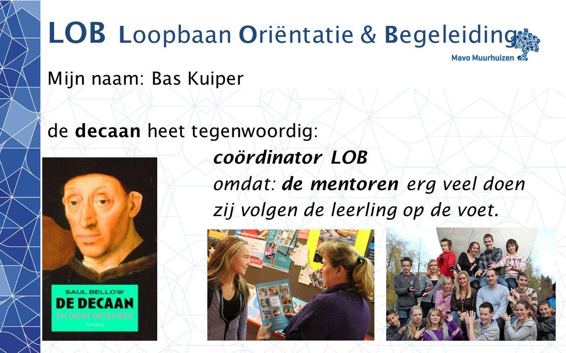 disclaimer2 LOB Loopbaan Oriëntatie & Begeleiding Mijn naam: Bas Kuiper de decaan heet tegenwoordig: coördinator LOB omdat: de mentoren erg veel doen