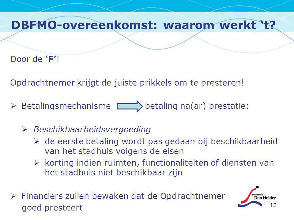 DBFMO-overeenkomst: waarom werkt 't? 12 Door de 'F'! Opdrachtnemer krijgt de juiste prikkels om te presteren!  Betalingsmechanisme betaling na(ar) pr