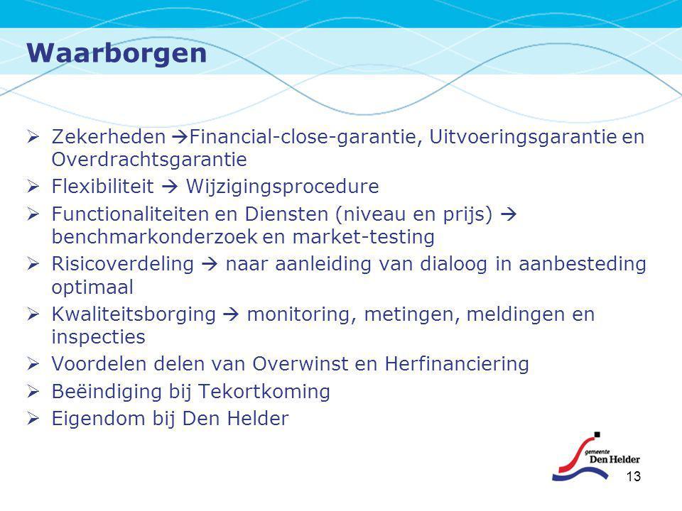 Waarborgen 13  Zekerheden  Financial-close-garantie, Uitvoeringsgarantie en Overdrachtsgarantie  Flexibiliteit  Wijzigingsprocedure  Functionalit