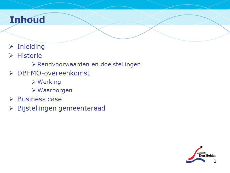 Inhoud 2  Inleiding  Historie  Randvoorwaarden en doelstellingen  DBFMO-overeenkomst  Werking  Waarborgen  Business case  Bijstellingen gemeen