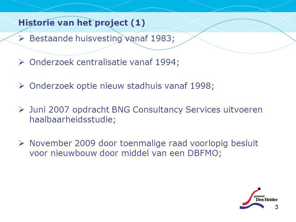 3  Bestaande huisvesting vanaf 1983;  Onderzoek centralisatie vanaf 1994;  Onderzoek optie nieuw stadhuis vanaf 1998;  Juni 2007 opdracht BNG Cons