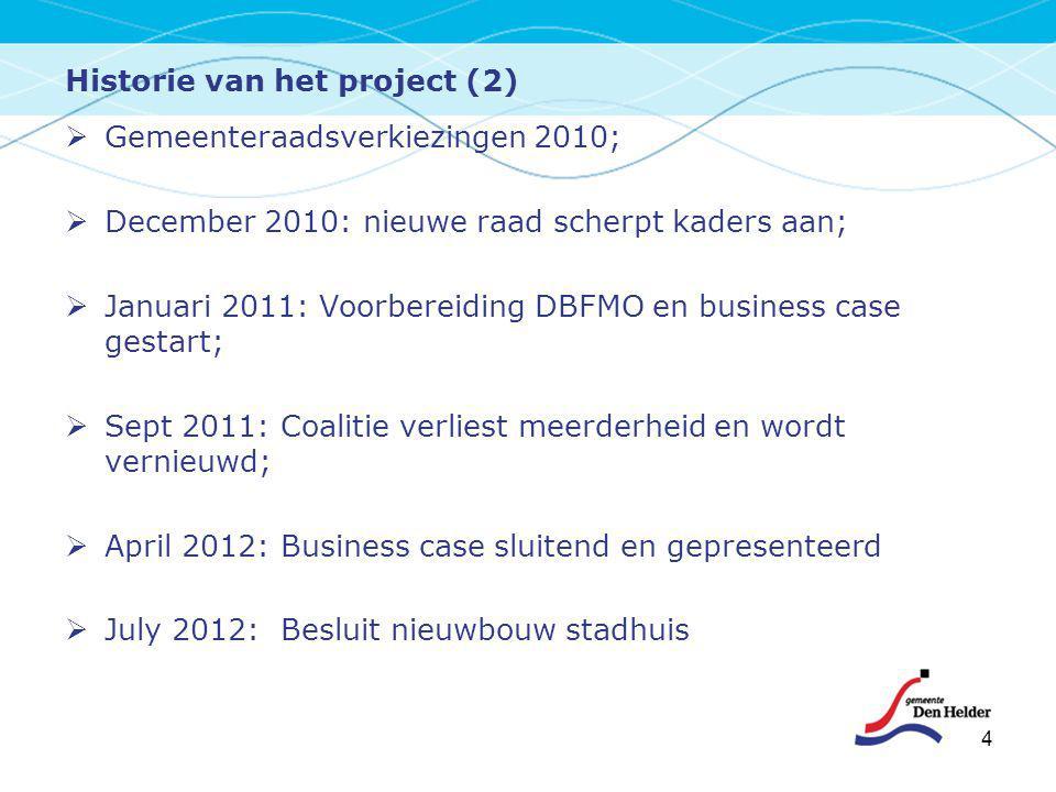 4  Gemeenteraadsverkiezingen 2010;  December 2010: nieuwe raad scherpt kaders aan;  Januari 2011: Voorbereiding DBFMO en business case gestart;  S