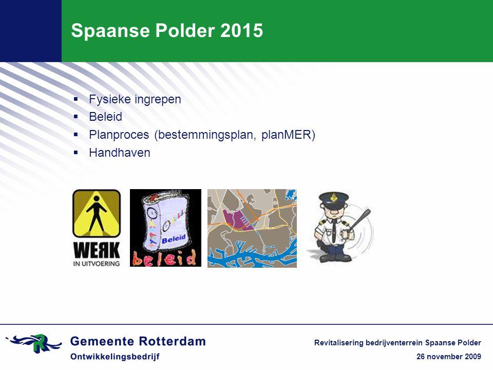 26 november 2009 Revitalisering bedrijventerrein Spaanse Polder  Fysieke ingrepen  Beleid  Planproces (bestemmingsplan, planMER)  Handhaven Spaanse Polder 2015