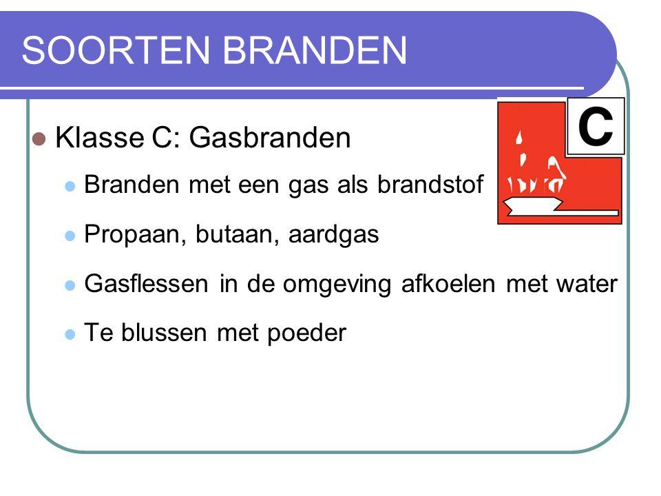 SOORTEN BRANDEN Klasse C: Gasbranden Branden met een gas als brandstof Propaan, butaan, aardgas Gasflessen in de omgeving afkoelen met water Te blusse