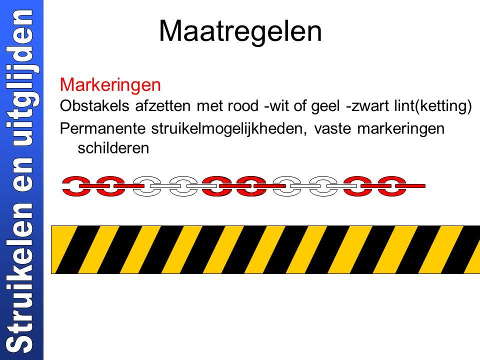 Maatregelen Markeringen Obstakels afzetten met rood -wit of geel -zwart lint(ketting) Permanente struikelmogelijkheden, vaste markeringen schilderen