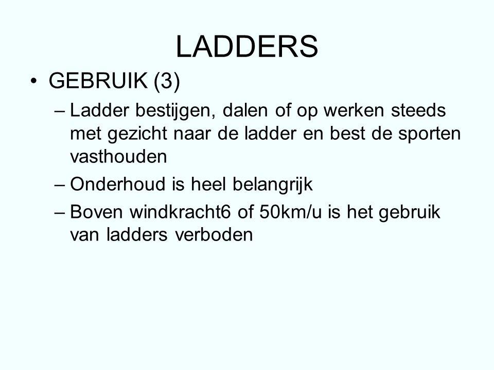 LADDERS GEBRUIK (3) –Ladder bestijgen, dalen of op werken steeds met gezicht naar de ladder en best de sporten vasthouden –Onderhoud is heel belangrijk –Boven windkracht6 of 50km/u is het gebruik van ladders verboden