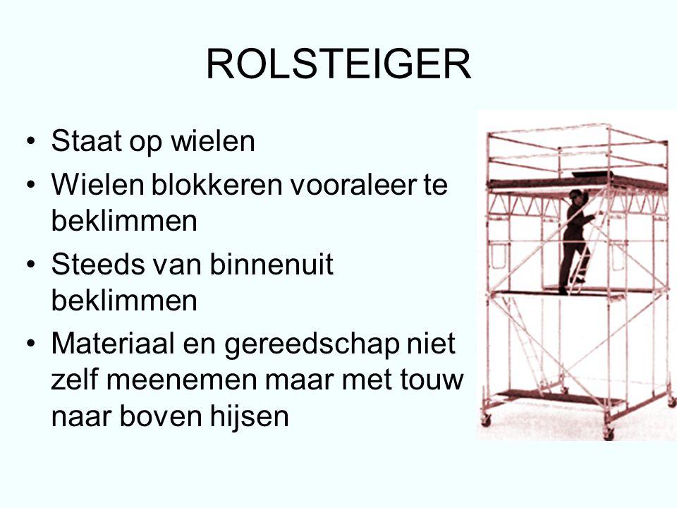 ROLSTEIGER Staat op wielen Wielen blokkeren vooraleer te beklimmen Steeds van binnenuit beklimmen Materiaal en gereedschap niet zelf meenemen maar met touw naar boven hijsen