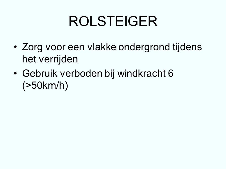 ROLSTEIGER Zorg voor een vlakke ondergrond tijdens het verrijden Gebruik verboden bij windkracht 6 (>50km/h)