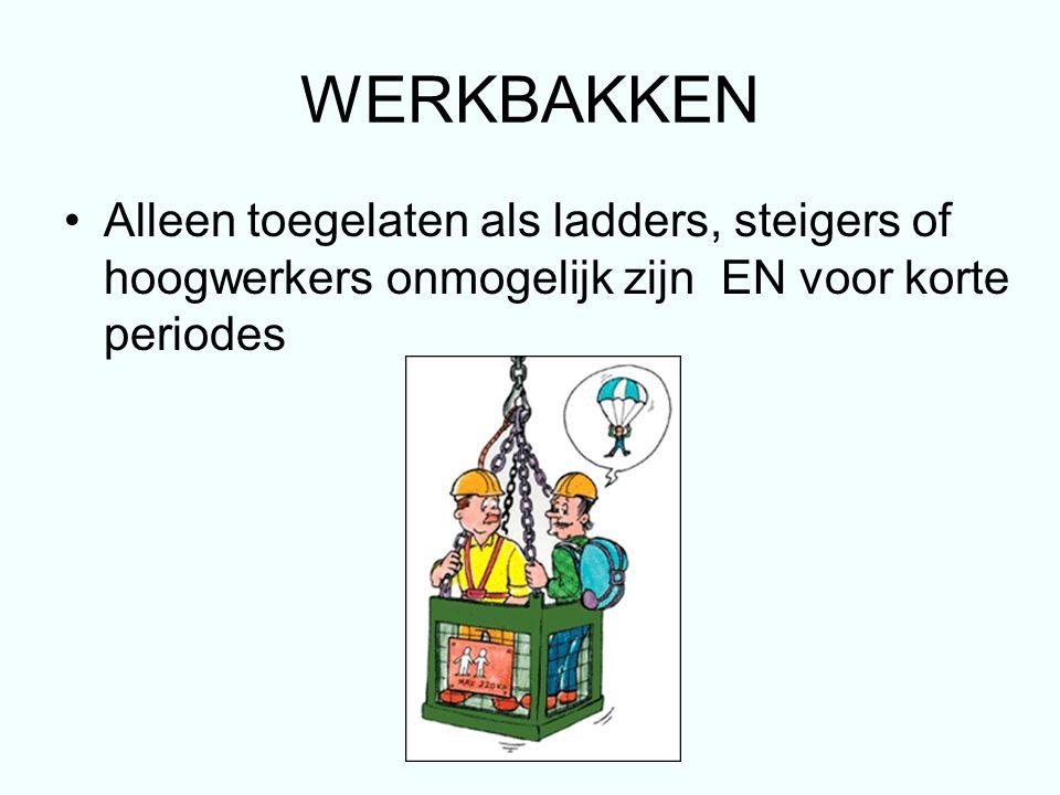 WERKBAKKEN Alleen toegelaten als ladders, steigers of hoogwerkers onmogelijk zijn EN voor korte periodes
