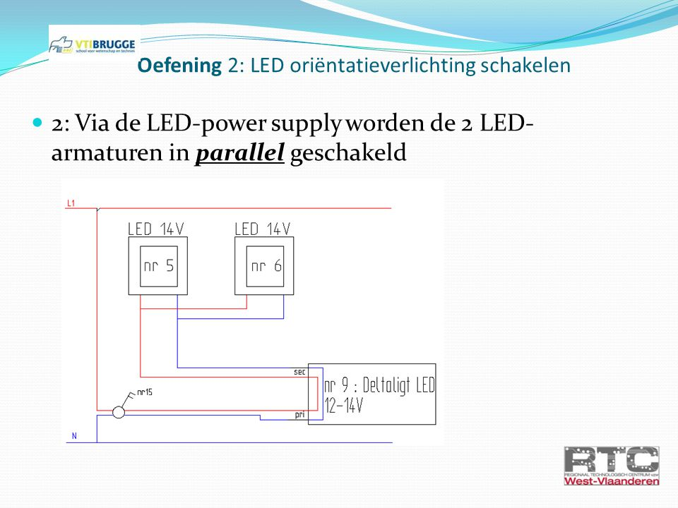 2: Via de LED-power supply worden de 2 LED- armaturen in parallel geschakeld Oefening 2: LED oriëntatieverlichting schakelen