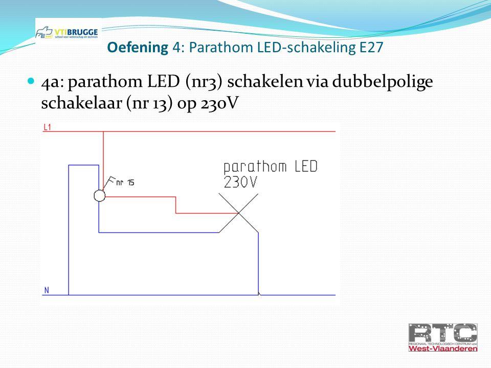 Oefening 4: Parathom LED-schakeling E27 4a: parathom LED (nr3) schakelen via dubbelpolige schakelaar (nr 13) op 230V